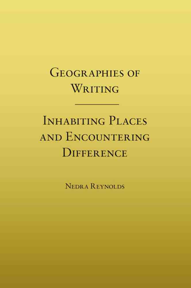 Geographies of Writing By Reynolds, Nedra