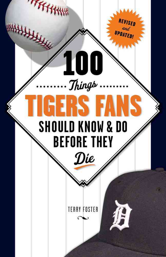100 Things Tigers Fans Should Know & Do Before They Die By Foster, Terry/ Horton, Willie (FRW)